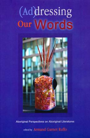 (Ad)dressing Our Words - Aboriginal Perspectives on Aboriginal Literature