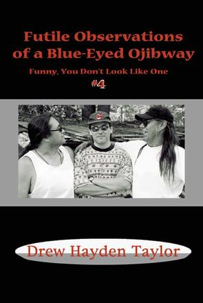 Futile Observations of a Blue-Eyed Ojibway - Funny You Don't Look Like One