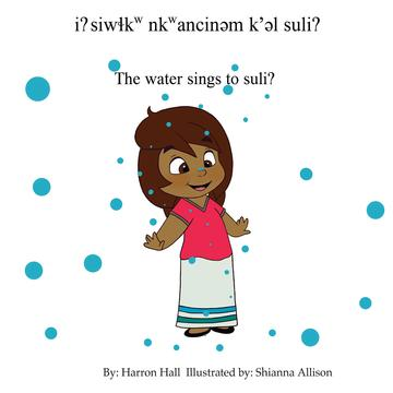 i? siw?kw nkwancin?m k'?l suli? / The Water Sings to Suli?